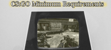 Absolute minimum requirements for CS:GO
