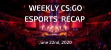 Weekly CS:GO Esports Recap   June 22nd, 2020