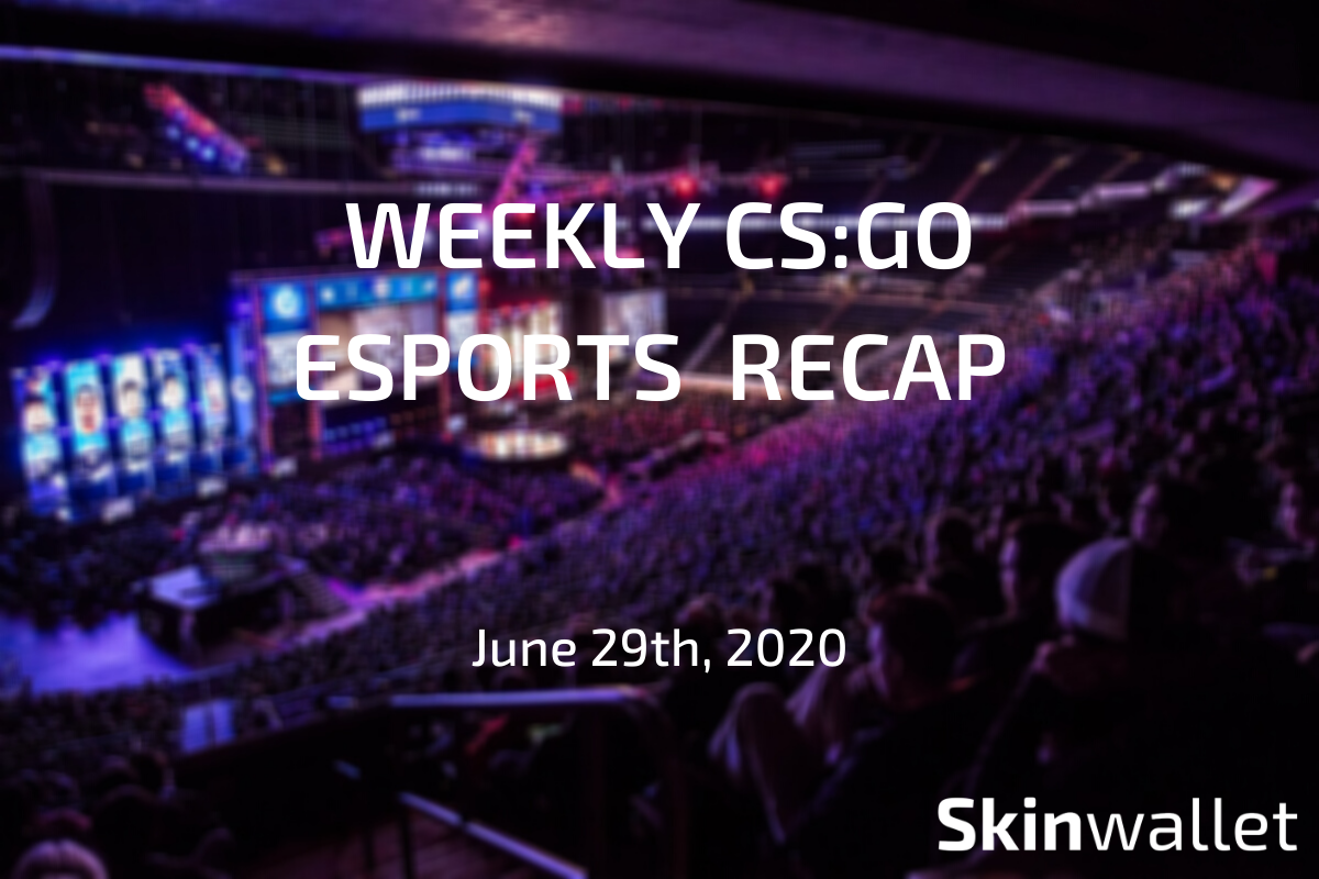 Weekly CSGO Esports Recap June 29th, 2020