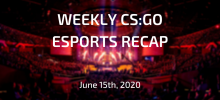 Weekly CS:GO Esports Recap | June 15th, 2020