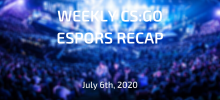 Weekly CS:GO Esports Recap | July 6th, 2020