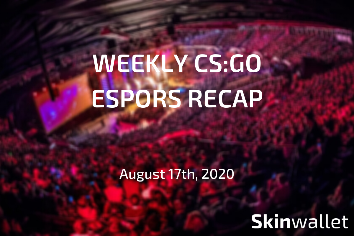 weekly csgo esport recap 17th august 2020