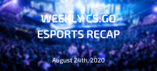 Weekly CS:GO Esports Recap | August 24th, 2020