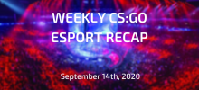 Weekly CS:GO Esports Recap | September 14th, 2020
