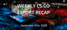 Weekly CS:GO Esport Recap | September 21st, 2020