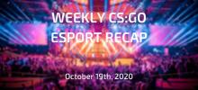 Weekly CS:GO Esport Recap   October 19th, 2020