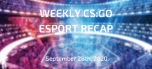 Weekly CS:GO Esport Recap | September 28th, 2020