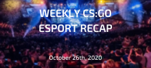 Weekly CS:GO Esport Recap | October 26th, 2020