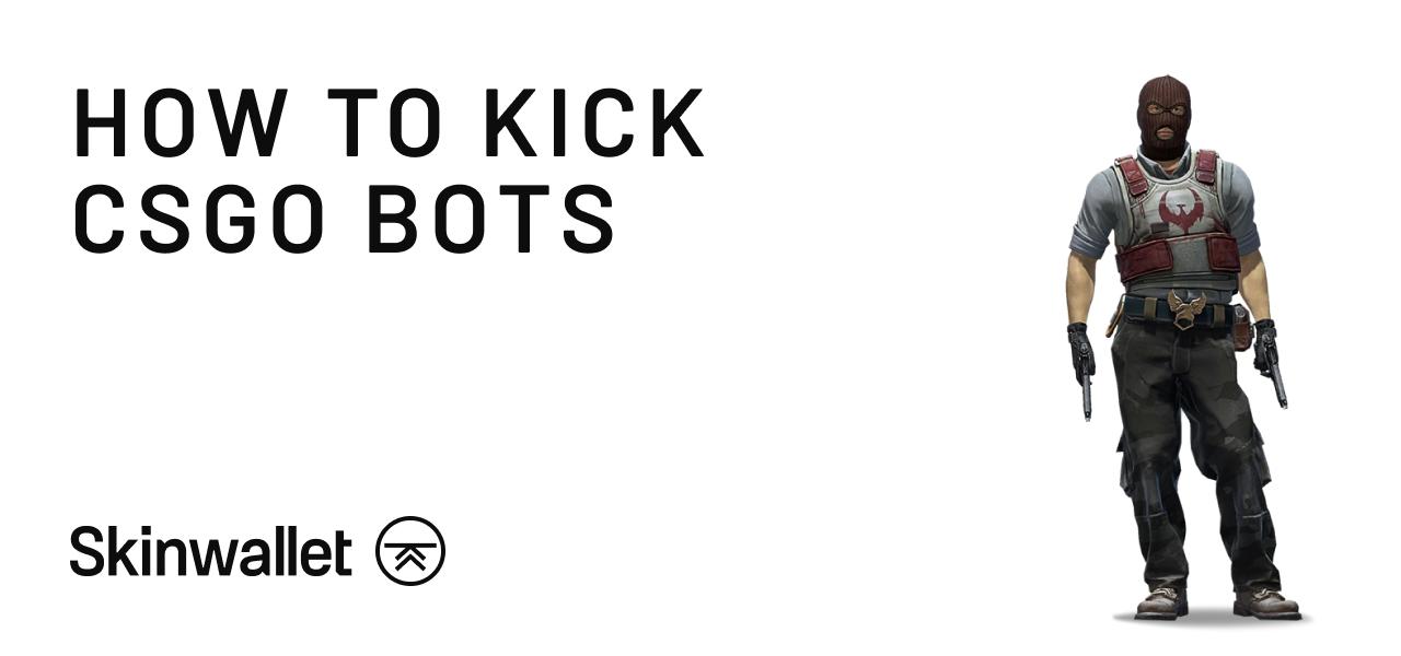 How to kick CSGO bots
