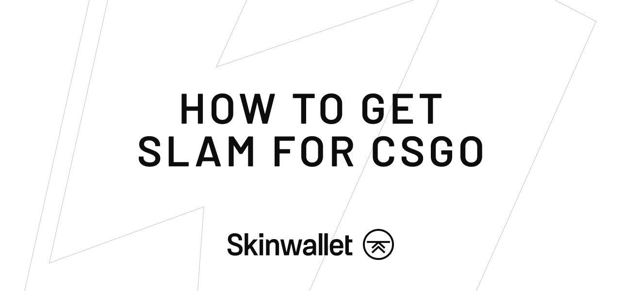 how to get slam for CSGO