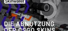 Der Abnutzungsgrad der CSGO Skins