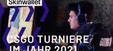 CSGO Turniere im Jahr 2021