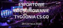 CS:GO – Podsumowanie esportowe | 29 czerwca 2020