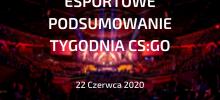 CS:GO – Podsumowanie esportowe | 22 czerwca 2020