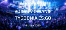 CS:GO – Podsumowanie esportowe | 6 Lipca 2020