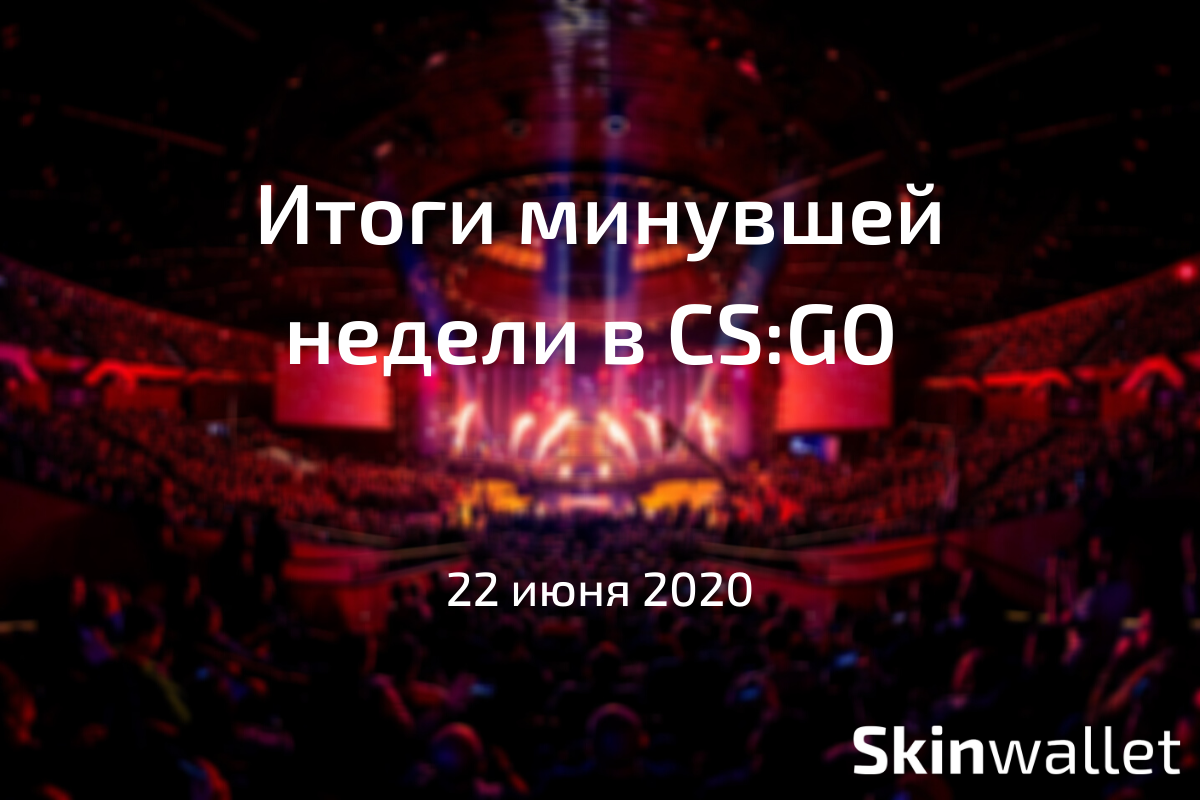csgo esport weekly recap 22 june 2020